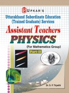 Uttarakhand Subordinate Education (Trained Graduate) Services Assistant Teachers Physics (For Part-II)