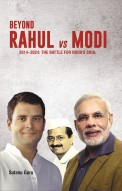 Beyond Rahul Vs Modi (2014-2024: THE BATTLE FOR INDIA`S SOUL)