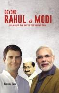 Beyond Rahul Vs Modi (2014-2024: THE BATTLE FOR INDIA`S SOUL)